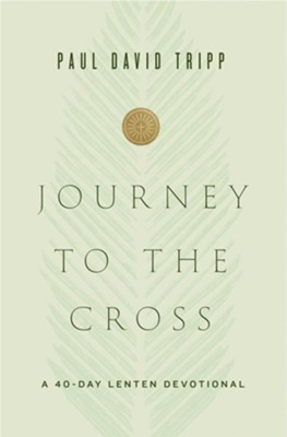 Journey to the Cross  -     By: Paul David Tripp