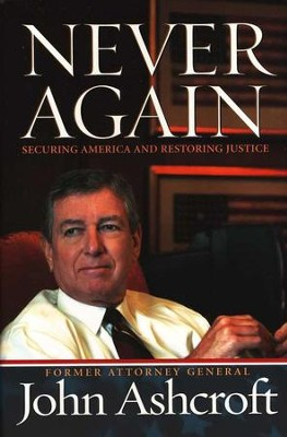 Never Again: Securing America and Restoring Justice          -     By: John Ashcroft