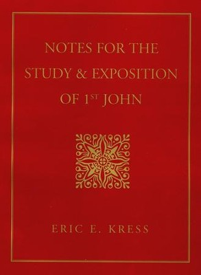 Notes for the Study & Exposition of 1st John   -     By: Eric Kress