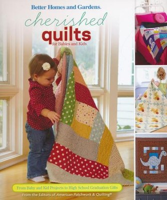 Cherished Quilts for Babies and Kids: From Baby and Kid Projects to High School Graduation Gifts  -
