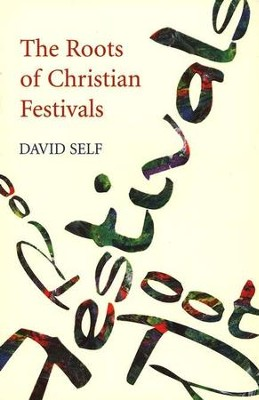 The Roots of Christian Festivals  -     By: David Self