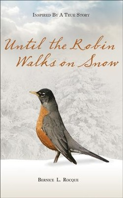Until the Robin Walks on Snow   -     By: Bernice L. Rocque