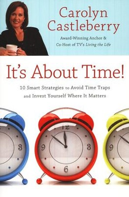 It's About Time!: 10 Smart Strategies to Avoid Time Traps and Invest Yourself Where It Matters  -     By: Carolyn Castleberry