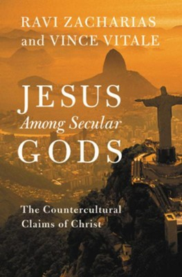 Jesus Among Secular Gods: The Countercultural Claims  of Christ (Read the first chapter for Free with Purchase)  -     By: Ravi Zacharias, Vince Vitale