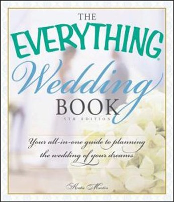 The Everything Wedding Book: Your All-in-One Guide to Planning the Wedding of Your Dreams  -     By: Katie Martin