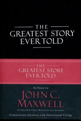 Greatest Story Ever Told: Companion Journal for Intentional Living  -     By: John C. Maxwell