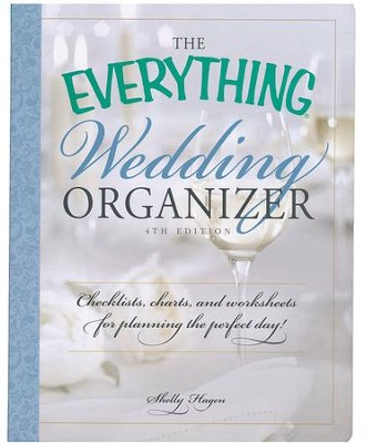 The Everything Wedding Organizer: Checklists, Charts, and Worksheets for Planning the Perfect Day!  -     By: Shelly Hagen