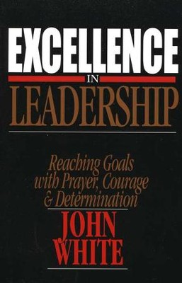 Excellence in Leadership   -     By: John White