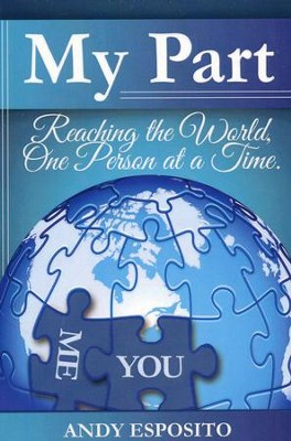 My Part: Reaching the World One Person at a Time  -     By: Andy Esposito