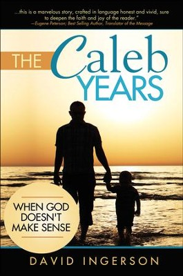 The Caleb Years: When God Doesn't Make Sense  -     By: David Ingerson