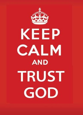 Keep Calm and Trust God  -     By: Keith Provance