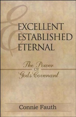 Excellent Established Eternal: The Power of God's Covenant  -     By: Connie Fauth