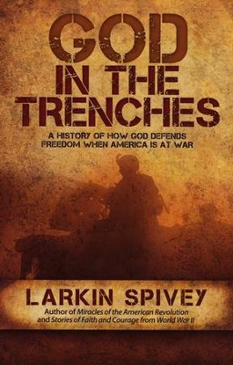 God in the Trenches: A History of How God Defends Freedom When America Is at War  -     By: Larkin Spivey