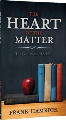 The Heart of the Matter: The God-Focused School   -     By: Frank Hamrick