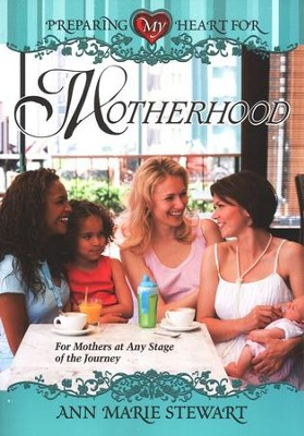 Preparing My Heart For Motherhood  -     By: Ann Marie Stewart