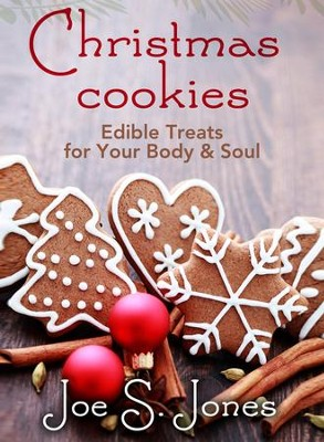 Christmas Cookies: Edible Treats for Your Body & Soul  -     By: Joe S. Jones