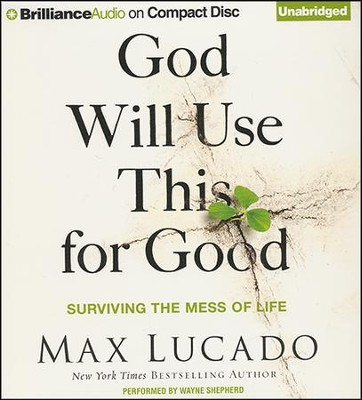 God Will Use This for Good: Surviving the Mess of Life - unabridged audiobook on CD  -     Narrated By: Wayne Shepherd     By: Max Lucado