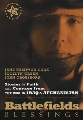Stories of Faith and Courage from the War in Iraq &   Afghanistan: Battlefields & Blessings  -     By: Jane Hampton Cook, John Croushorn, Jocelyn Green