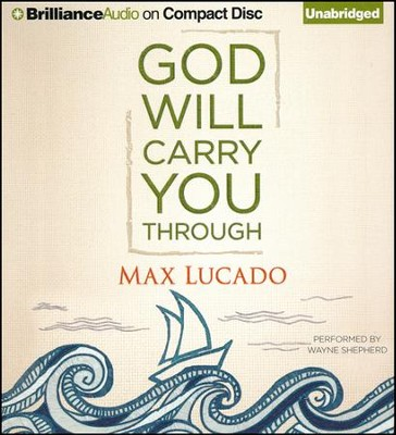 God Will Carry You Through - unabridged audiobook on CD  -     Narrated By: Wayne Shepherd     By: Max Lucado