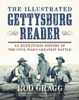 The Illustrated Gettysburg Reader: An Eyewitness History of the Civil War's Greatest Battle  -     By: Rod Gragg