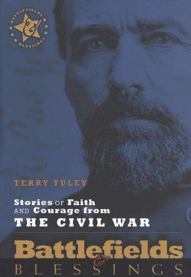 Battlefields & Blessings: Stories of Faith and Courage from the Civil War  -     By: Terry Tuley