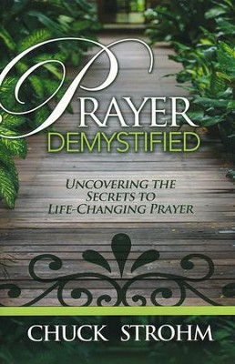 Prayer Demystified: Uncovering the Secrets to Life-Changing Prayer  -     By: Chuck Strohm