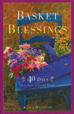 Baskets of Blessing: 40 Days to a More Grateful Heart   -     By: Karen O'Connor