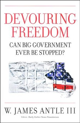 Devouring Freedom: Can Big Government Ever Be Stopped  -     By: W. James Antle III