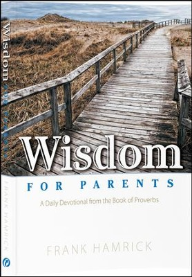 Wisdom for Parents: A Daily Devotional from the Book of Proverbs  -     By: Frank Hamrick