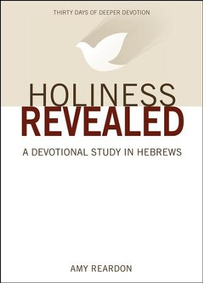 Holiness Revealed: A Devotional Study in Hebrews   -     By: Amy Reardon