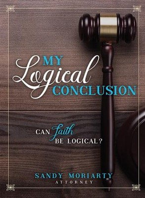 My Logical Conclusion: Can Faith Be Logical?  -     By: Sandy Moriarty