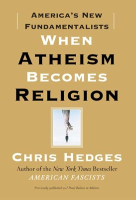I Don't Believe in Atheists: Updated Introduction  -     By: Chris Hedges
