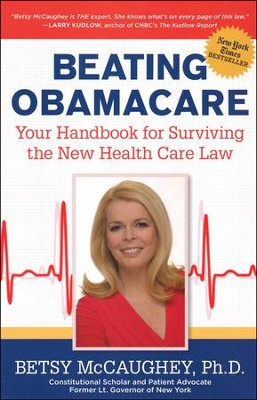 Beating Obamacare: Your Handbook for Surviving the New Health Care Law  -     By: Betsy McCaughey