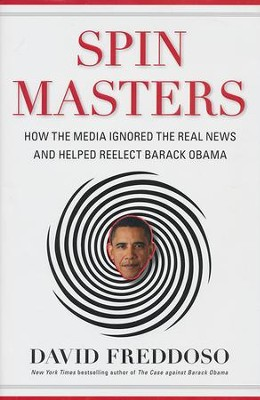 Spin Masters: How the Media Ignored the Real News and Helped Reelect Barack Obama  -     By: David Freddoso