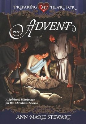 Preparing My Heart for Advent  -     By: Ann Marie Stewart