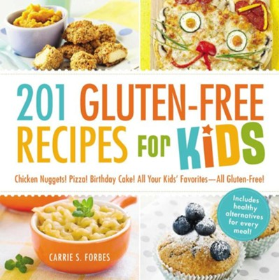 201 Gluten-Free Recipes for Kids: Chicken Nuggets! Pizza! Birthday Cake! All Your Kids' Favorites - All Gluten-Free!  -     By: Carrie S. Forbes