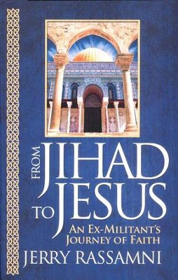 From Jihad to Jesus: An Ex-Militant's Journey of Faith  -     By: Jerry Rassamni
