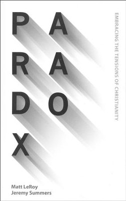 Paradox: Embracing the Tensions of Christianity  -     By: Matt LeRoy, Jeremy Summers