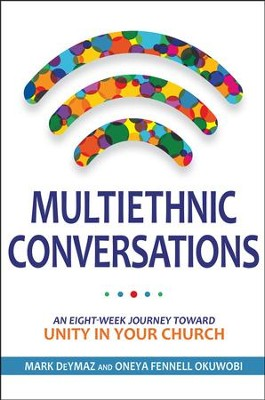 Multiethnic Conversations: An Eight-Week Journey toward Unity in Your Church  -     By: Mark DeYmaz, Oneya Fennell Okuwobi