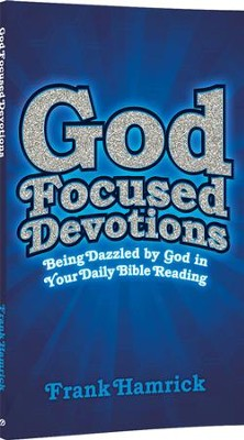 God Focused Devotions: Being Dazzled by God in Your Daily Bible Reading  -     By: Frank Hamrick