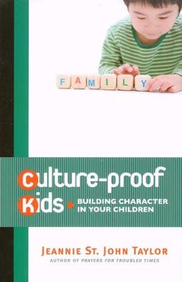 Culture-Proof Kids: Building Character in Your Children  -     By: Jeannie St. John Taylor