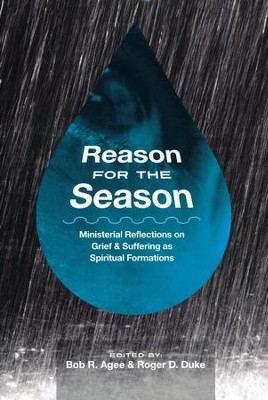 Reason for the Season: Ministerial Reflections on Personal Grief, Suffering and Loss  -     By: Roger Duke, Bob Agee