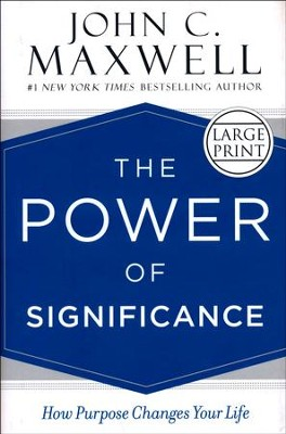 The Power of Significance, Large Print   -     By: John C. Maxwell