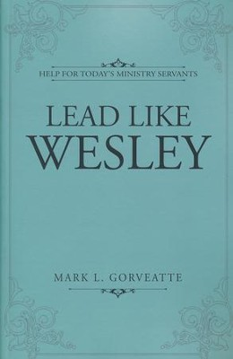 Lead Like Wesley: Help for Today's Ministry Leader  -     By: Mark Gorveatte