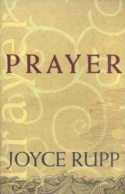 Prayer  -     By: Joyce Rupp