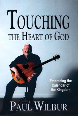Touching the Heart of God; Embracing the Calendar of the Kingdom  -     By: Paul Wilbur