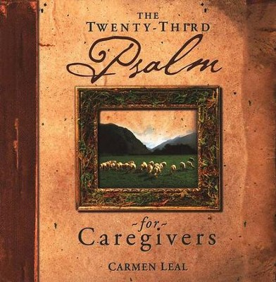The Twenty-Third Psalm For Caregivers  -     By: Carmen Leal