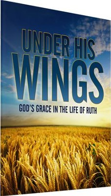 Under His Wings: God's Grace in the Life of Ruth   -