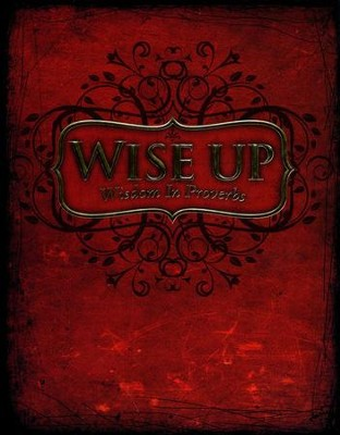 Wise Up: Wisdom in Proverbs Student Manual   -