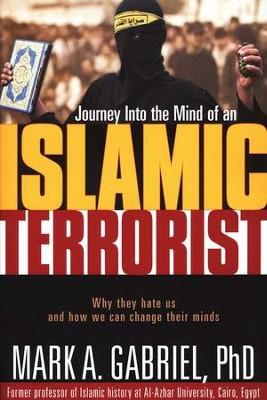 Journey Into the Mind of an Islamic Terrorist: Why They Hate Us and How We Can Change Their Minds  -     By: Mark A. Gabriel